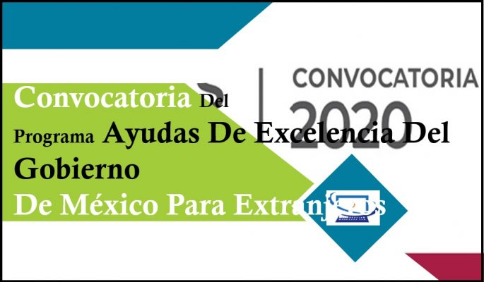 Ayudas De Excelencia Del Gobierno De México Para Extranjeros