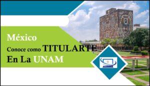 Conoce Cómo Titularte En La UNAM