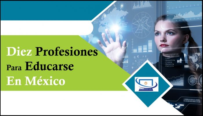 Diez Profesiones Para Educarse En México