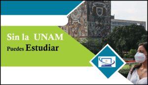 Sin La UNAM Puedes Estudiar